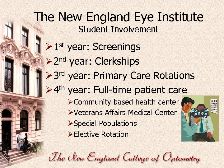 The New England Eye Institute Student Involvement Ø 1 st year: Screenings Ø 2