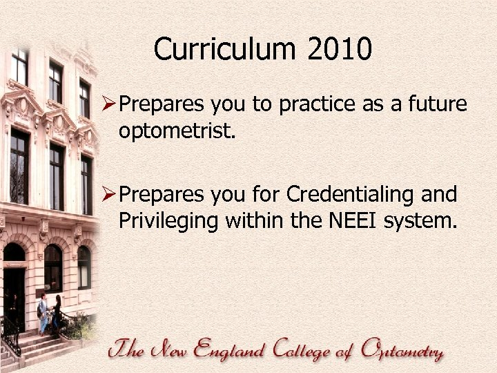 Curriculum 2010 Ø Prepares you to practice as a future optometrist. Ø Prepares you