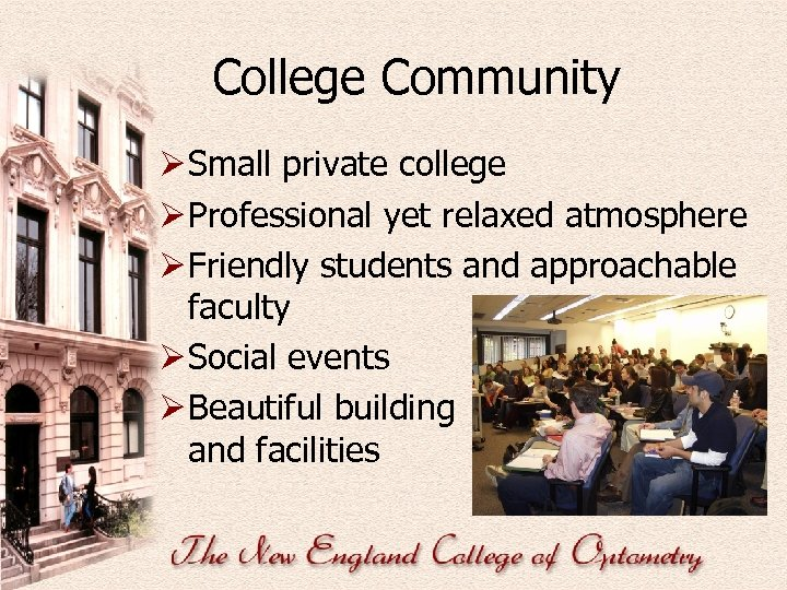 College Community Ø Small private college Ø Professional yet relaxed atmosphere Ø Friendly students