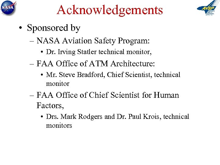 Acknowledgements • Sponsored by – NASA Aviation Safety Program: • Dr. Irving Statler technical