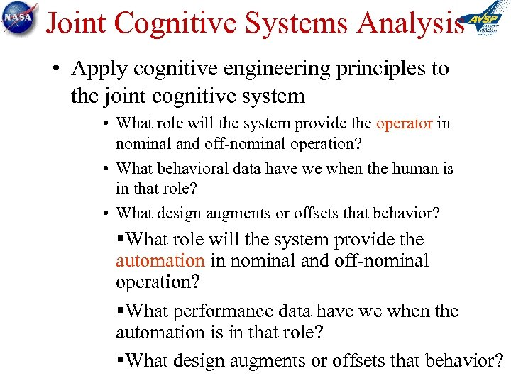 Joint Cognitive Systems Analysis • Apply cognitive engineering principles to the joint cognitive system