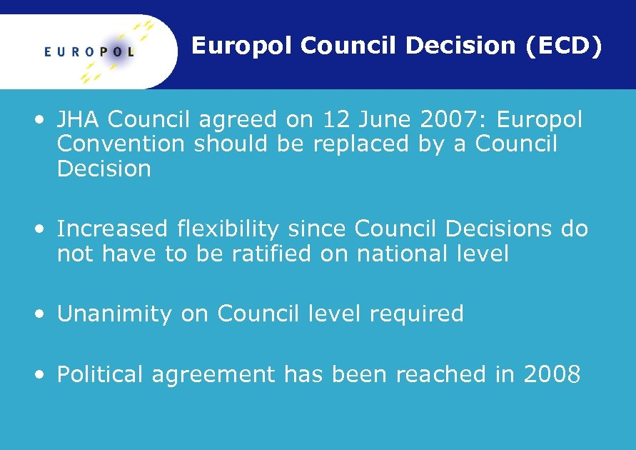 Europol Council Decision (ECD) • JHA Council agreed on 12 June 2007: Europol Convention