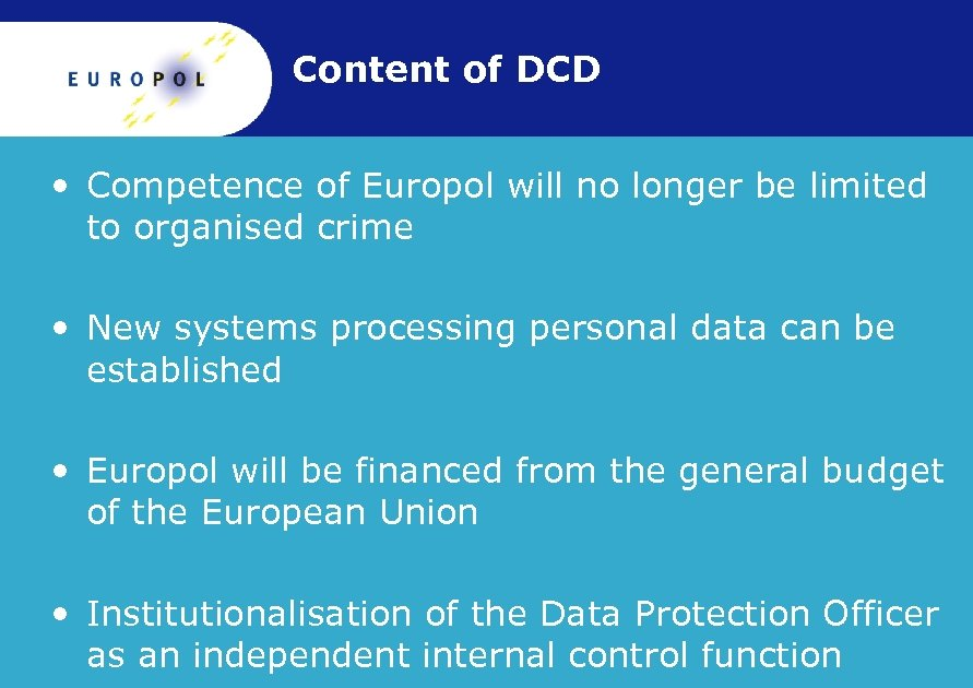 Content of DCD • Competence of Europol will no longer be limited to organised
