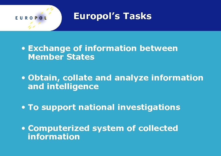 Europol's Tasks • Exchange of information between Member States • Obtain, collate and analyze