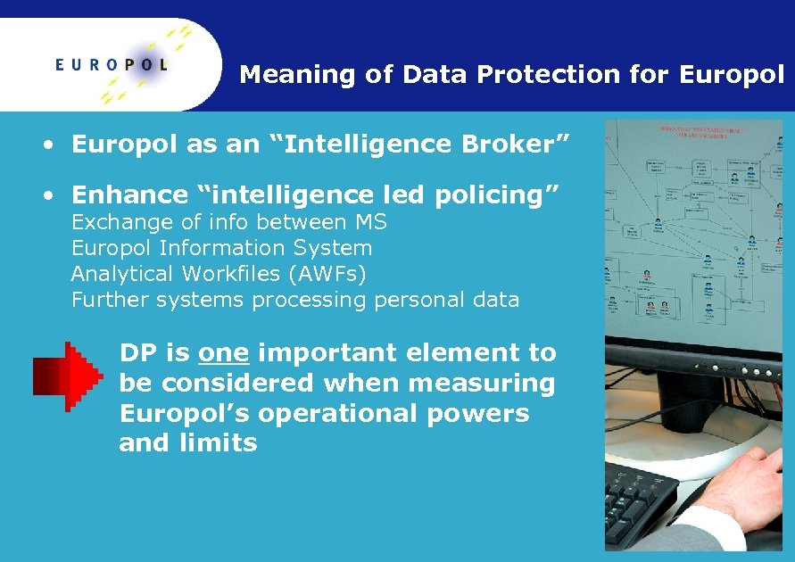 "Meaning of Data Protection for Europol • Europol as an ""Intelligence Broker"" • Enhance"