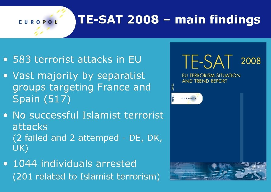 TE-SAT 2008 – main findings • 583 terrorist attacks in EU • Vast majority