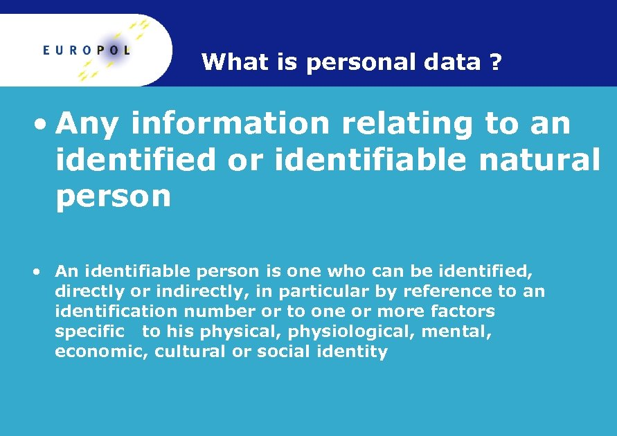What is personal data ? • Any information relating to an identified or identifiable
