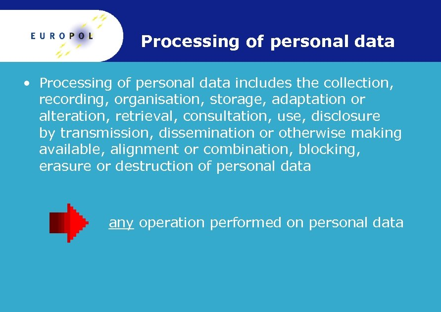 Processing of personal data • Processing of personal data includes the collection, recording, organisation,