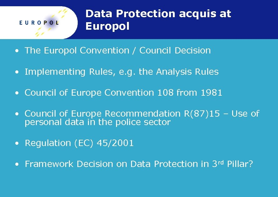 Data Protection acquis at Europol • The Europol Convention / Council Decision • Implementing