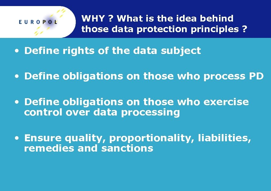 WHY ? What is the idea behind those data protection principles ? • Define