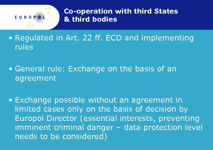 Co-operation with third States & third bodies • Regulated in Art. 22 ff. ECD