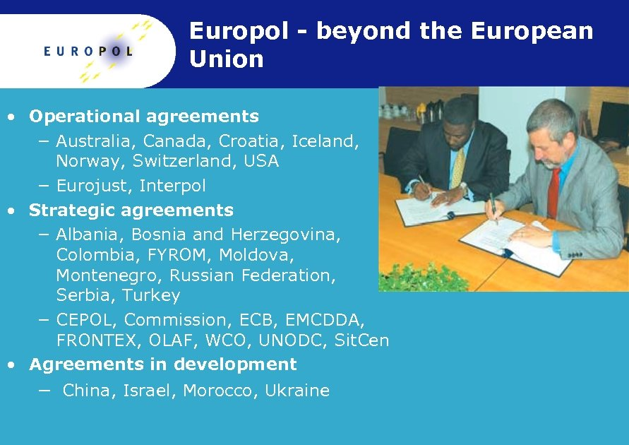 Europol - beyond the European Union • Operational agreements − Australia, Canada, Croatia, Iceland,