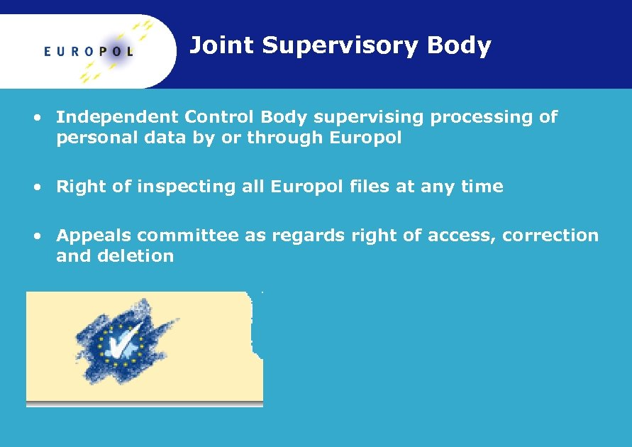 Joint Supervisory Body • Independent Control Body supervising processing of personal data by or