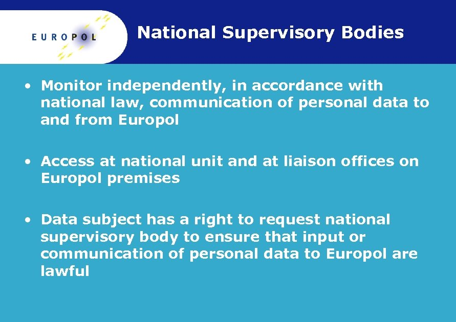 National Supervisory Bodies • Monitor independently, in accordance with national law, communication of personal