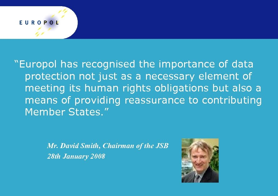"""Europol has recognised the importance of data protection not just as a necessary element"