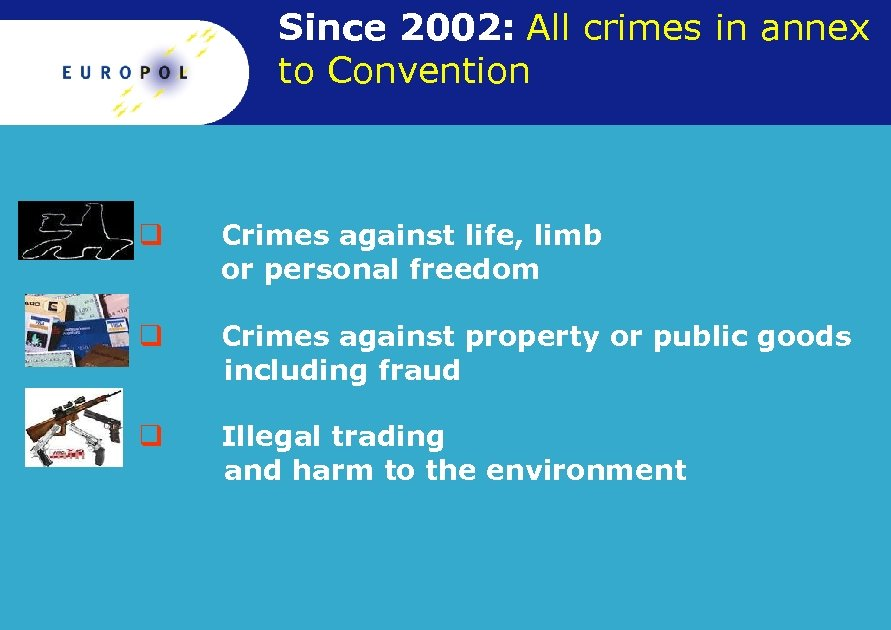 Since 2002: All crimes in annex to Convention q Crimes against life, limb or