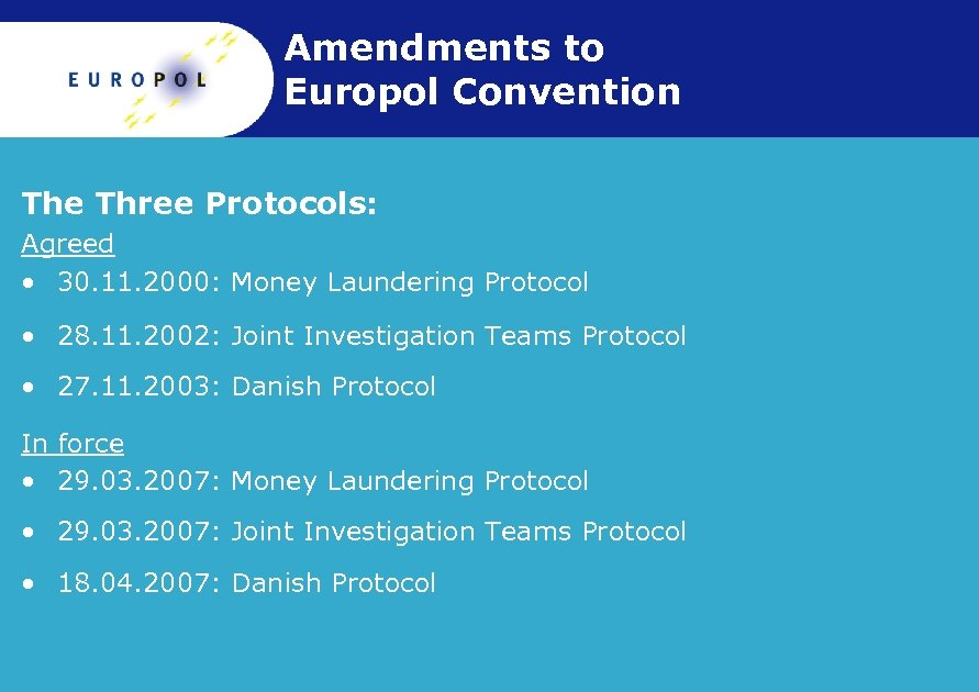 Amendments to Europol Convention The Three Protocols: Agreed • 30. 11. 2000: Money Laundering