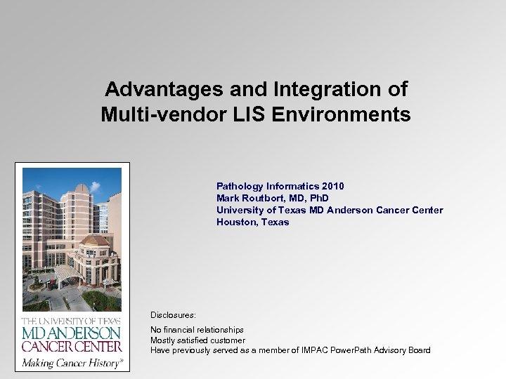 Advantages and Integration of Multi-vendor LIS Environments Pathology Informatics 2010 Mark Routbort, MD, Ph.