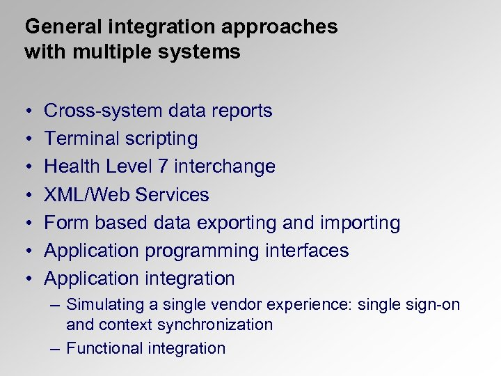 General integration approaches with multiple systems • • Cross-system data reports Terminal scripting Health