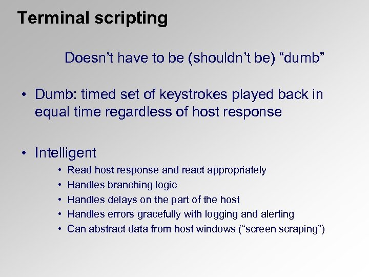 """Terminal scripting Doesn't have to be (shouldn't be) """"dumb"""" • Dumb: timed set of"""