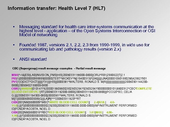 Information transfer: Health Level 7 (HL 7) • Messaging standard for health care inter-systems