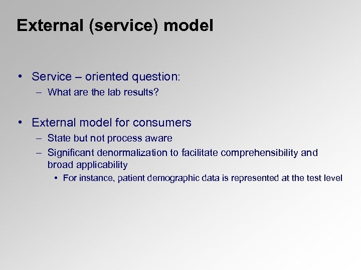 External (service) model • Service – oriented question: – What are the lab results?
