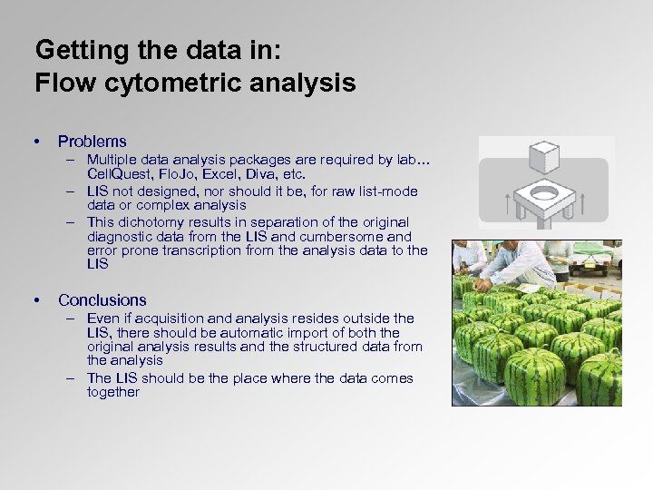 Getting the data in: Flow cytometric analysis • Problems – Multiple data analysis packages