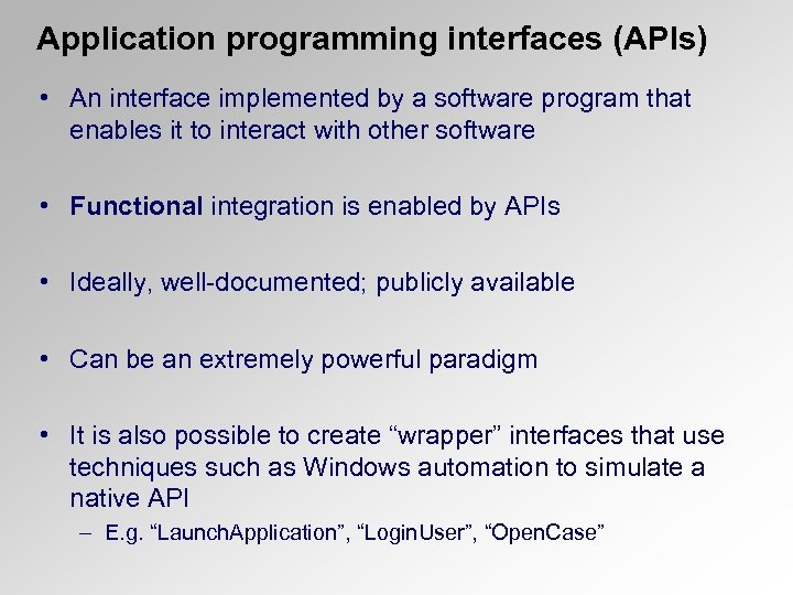 Application programming interfaces (APIs) • An interface implemented by a software program that enables