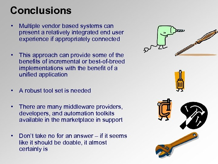 Conclusions • Multiple vendor based systems can present a relatively integrated end user experience