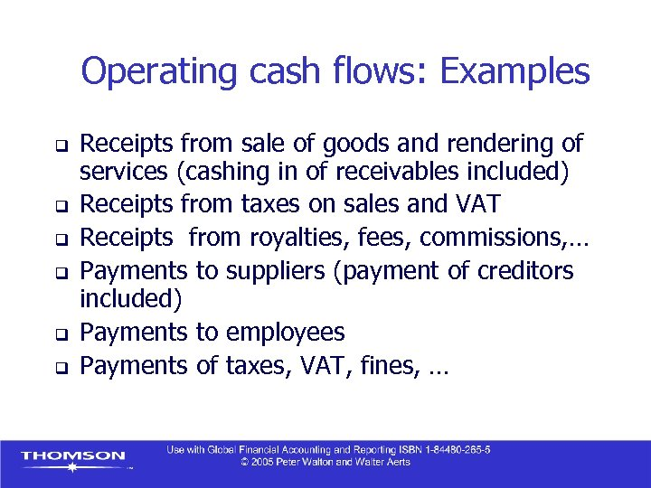 Operating cash flows: Examples q q q Receipts from sale of goods and rendering