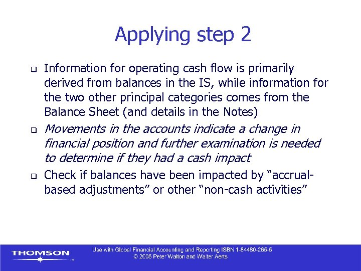 Applying step 2 q q q Information for operating cash flow is primarily derived