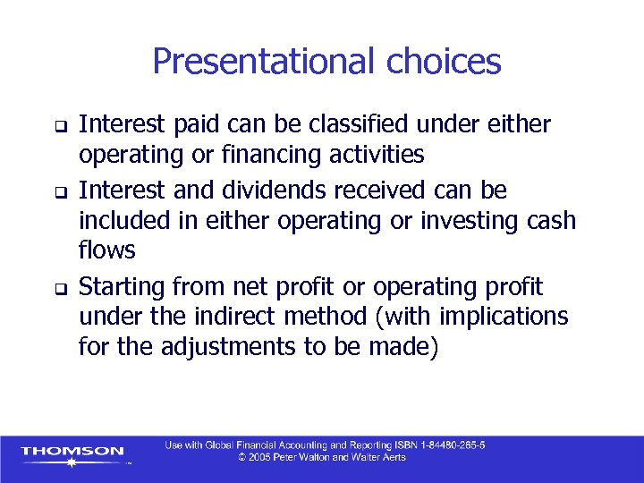 Presentational choices q q q Interest paid can be classified under either operating or