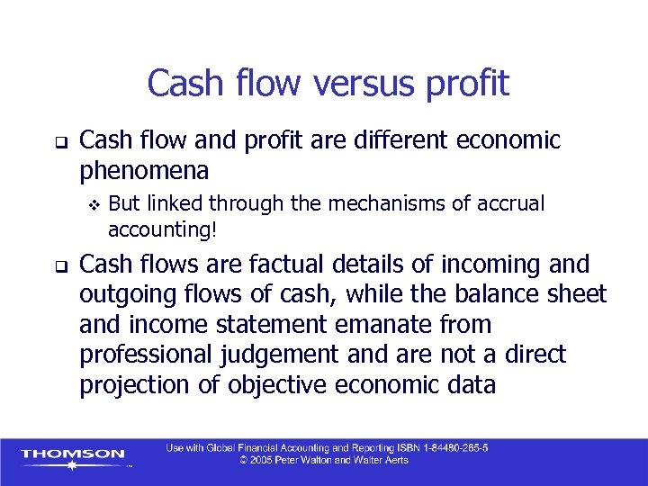 Cash flow versus profit q Cash flow and profit are different economic phenomena v