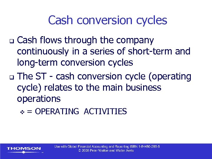Cash conversion cycles Cash flows through the company continuously in a series of short-term