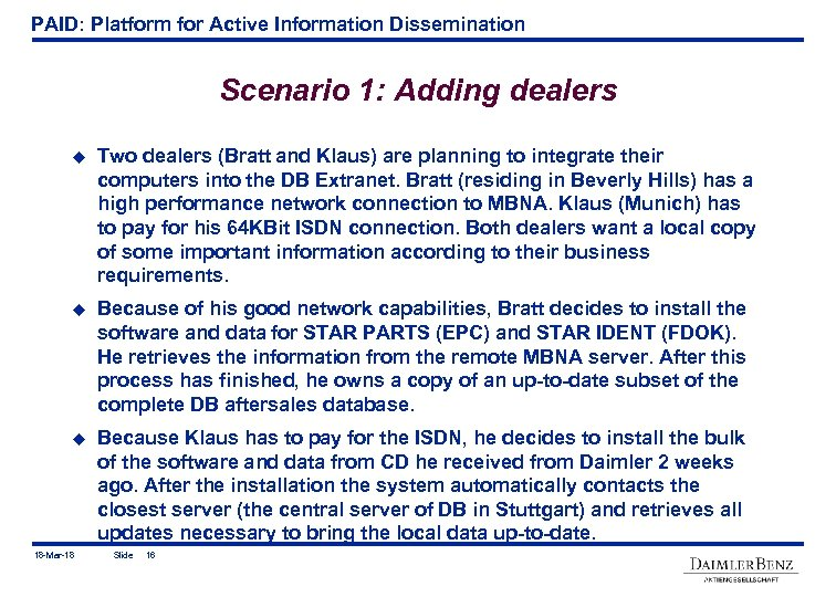 PAID: Platform for Active Information Dissemination Scenario 1: Adding dealers u Two dealers (Bratt