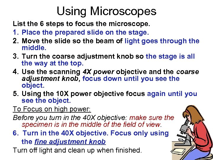 Using Microscopes List the 6 steps to focus the microscope. 1. Place the prepared