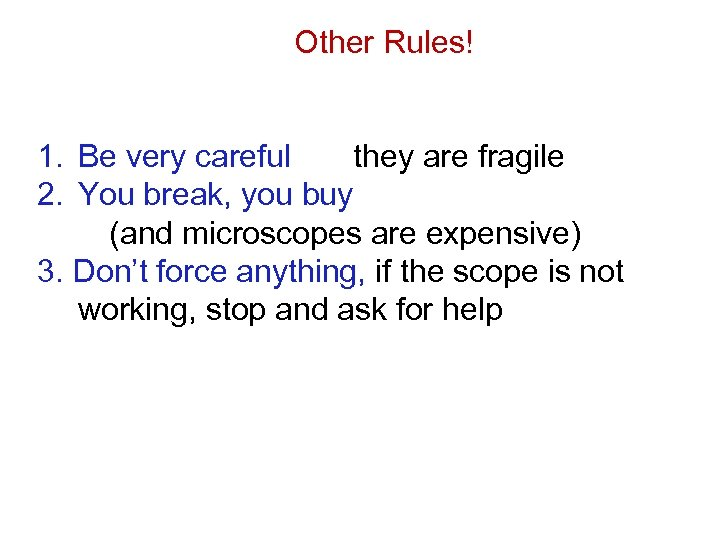 Other Rules! 1. Be very careful they are fragile 2. You break, you buy