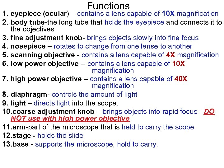 Functions 1. eyepiece (ocular) – contains a lens capable of 10 X magnification 2.