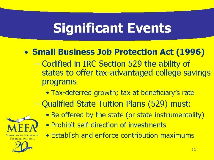 Significant Events • Small Business Job Protection Act (1996) – Codified in IRC Section