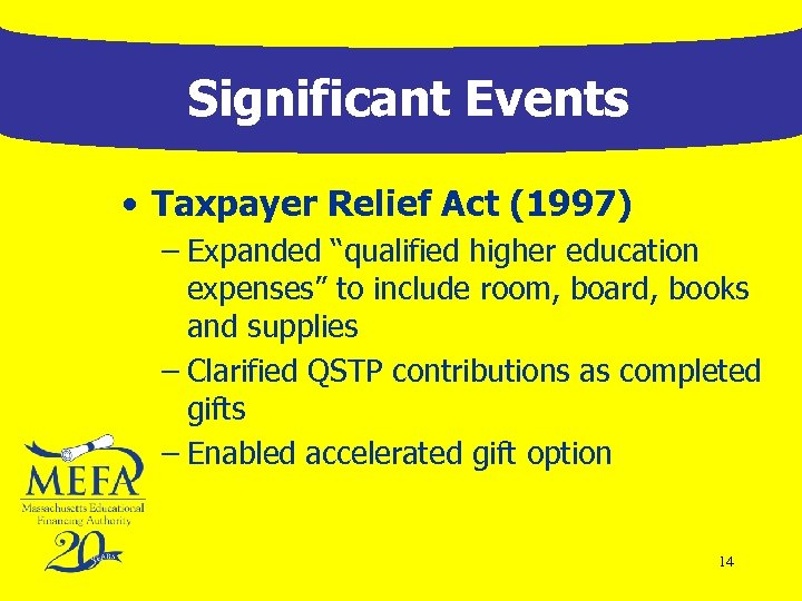 """Significant Events • Taxpayer Relief Act (1997) – Expanded """"qualified higher education expenses"""" to"""