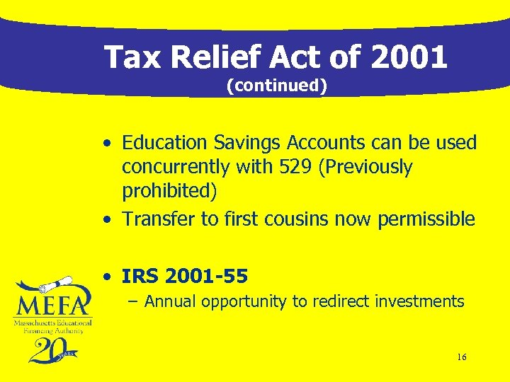 Tax Relief Act of 2001 (continued) • Education Savings Accounts can be used concurrently