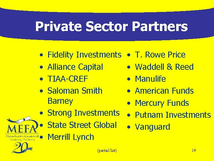Private Sector Partners • • Fidelity Investments Alliance Capital TIAA-CREF Saloman Smith Barney •