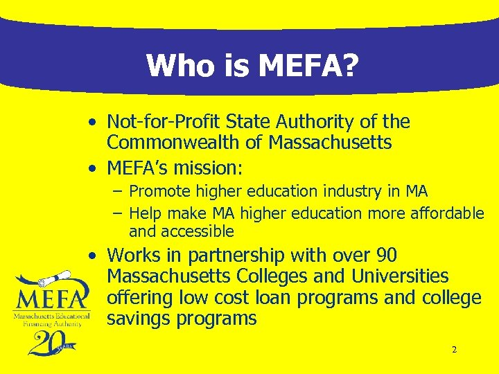Who is MEFA? • Not-for-Profit State Authority of the Commonwealth of Massachusetts • MEFA's
