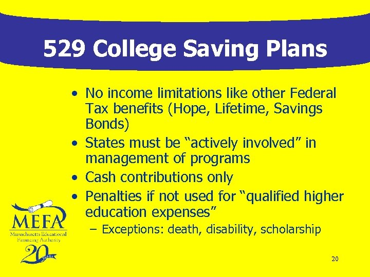 529 College Saving Plans • No income limitations like other Federal Tax benefits (Hope,
