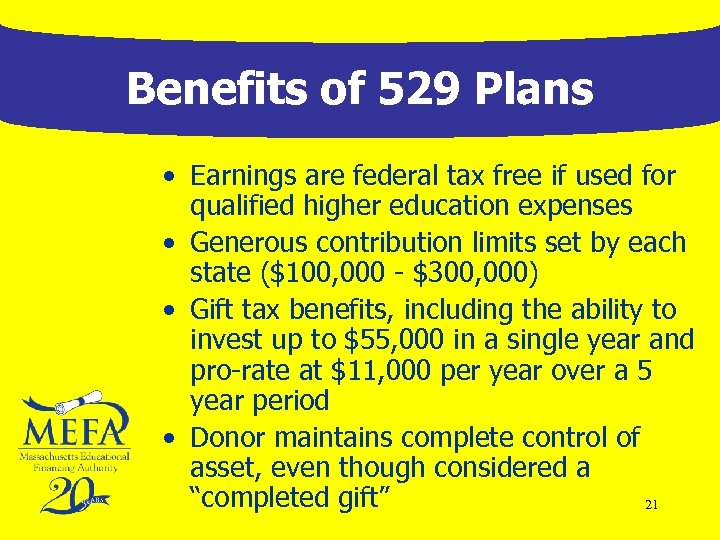 Benefits of 529 Plans • Earnings are federal tax free if used for qualified