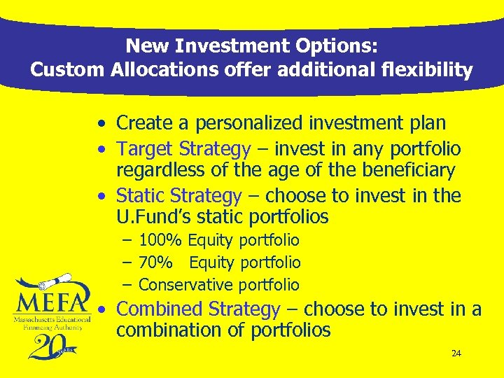 New Investment Options: Custom Allocations offer additional flexibility • Create a personalized investment plan
