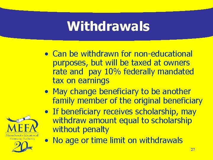 Withdrawals • Can be withdrawn for non-educational purposes, but will be taxed at owners