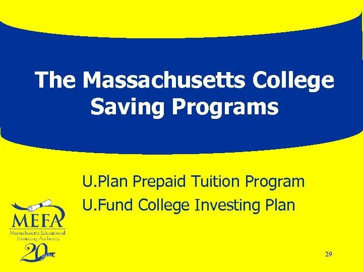 The Massachusetts College Saving Programs U. Plan Prepaid Tuition Program U. Fund College Investing