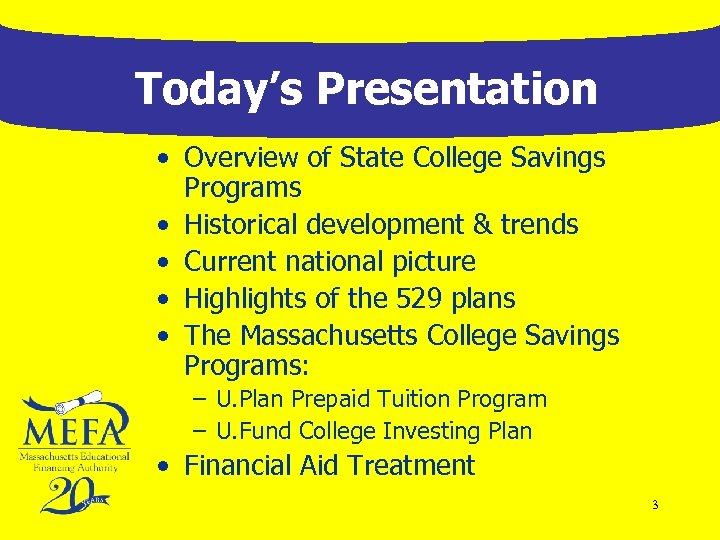 Today's Presentation • Overview of State College Savings Programs • Historical development & trends