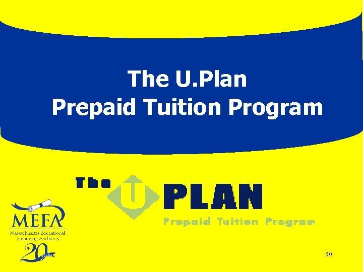 The U. Plan Prepaid Tuition Program 30